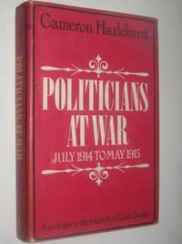 Politicians at War, July 1914 to May 1915 : A Prologue to the Triumph of Lloyd George by Cameron Hazlehurst - Signed First Edition - 1971 - from Manyhills Books and Biblio.com