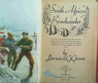 South African Beachcomber : Memories of the people of the shore and the stories they told; sand and dunes and treasure, seabirds and creatures of the sea; and personal impressions of certain islands in African waters by  Lawrence G Green - 1st Edition - 1958 - from Chapter 1 Books (SKU: azpr)