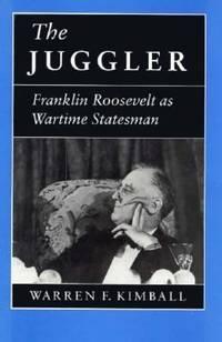 The Juggler : Franklin Roosevelt as Wartime Statesman