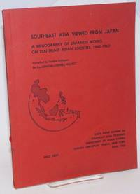 Southeast Asia Viewed from Japan; A Bibliography of Japanese Works on Southeast Asian Societies, 1940-1963