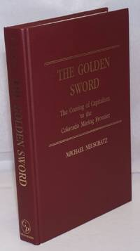image of The golden sword; the coming of capitalism to the Colorado mining frontier