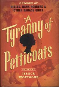 image of A Tyranny of Petticoats: 15 Stories of Belles, Bank Robbers & Other Badass Girls