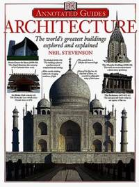 Architecture : The World's Greatest Buildings Explored and Explained