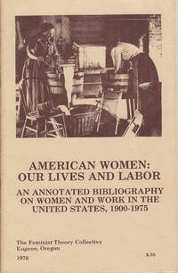 American Women: Our Lives and Labor: An Annotated Bibliography on Women and Work in the United States, 1900