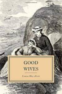 image of Good Wives: A Story for Girls, Being a Sequel for Little Women