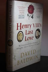 Henry VIII's Last Love  The Extraordinary Life of Katherine Willoughby,  Lady-in-Waiting to the Tudors
