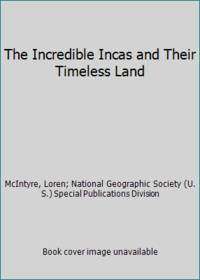 The Incredible Incas and Their Timeless Land by  Loren; National Geographic Society (U. S.) Special Publications Division McIntyre - Hardcover - 1975 - from ThriftBooks and Biblio.com