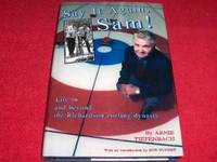 Say It Again, Sam! : Life in and Beyond the Richardson Curling Dynasty by  Arnie Tiefenbach - Hardcover - 1999 - from Laird Books (SKU: 10000A260)