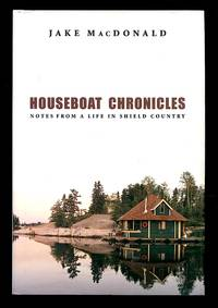 image of Houseboat Chronicles: Notes from a Life in Shield Country