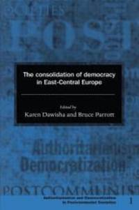 The Consolidation of Democracy in East Central Europe Democratization and Authoritarianism in Post Communist Societies