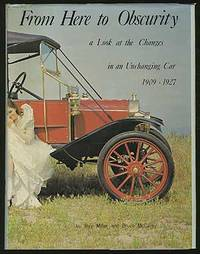 From Here to Obscurity: A Look at the Changes in an Unchanging Car, 1909-1927: The Model T Ford