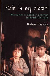 Rain in My Heart: Memories of Children and War in South Vietnam by  Barbara Ferguson - Paperback - 1st Edition - 2006 - from Adelaide Booksellers and Biblio.com