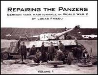 Repairing the Panzers: German Tank Maintenance in World War 2: Volume 1