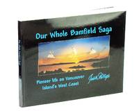Our Whole Bamfield Saga: Pioneer Life on Vancouver Island's West Coast
