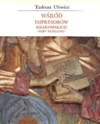 Wsród Impresorów Krakowskich doby Renesansu.
