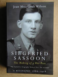 Siegfried Sassoon: The Making of a War Poet. A Biography 1886-1918.