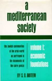 A Mediterranean Society: The Jewish Communities of the Arab World as Portrayed in the Documents of the Cairo Geniza, Vol. I: Economic Foundations (Near Eastern Center, UCLA) by S. D. Goitein - Hardcover - 2007-02-05 - from Books Express and Biblio.com