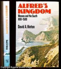 ALFRED'S KINGDOM Wessex and the South 800 - 1500 by  David A Hinton - Hardcover - Book Club - 1977 - from Bygone Books and Biblio.co.uk