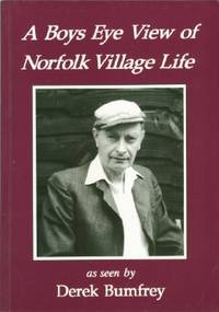 Boys Eye View of Norfolk Village Life, A by  Derek Bumfrey - Paperback - Signed - from Black Sheep Books (SKU: 013190)