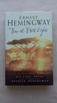 True at First Light by Ernest HEMINGWAY - First Edn. - 1999 - from Top Room Books (SKU: 466)