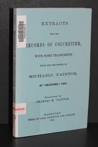Extracts from the Records of Colchester with Some Transcripts from the Recording of Michaell...