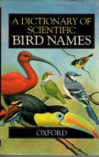 A Dictionary of Scientific Bird Names by  James A Jobling - First edition - 1991 - from Buteo Books and Biblio.com
