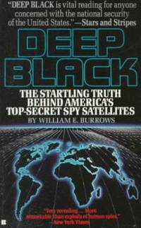 Deep Black: Space Espionage and National Security by William E. Burrows - 1988