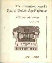 The Reconstruction Of A Spanish Golden Age Playhouse: El Corral Del Principe, 1583-1744