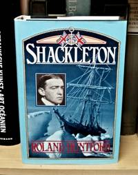 Shackleton by  Roland Huntford - First Edition - 1986 - from Lonesome Water Books (SKU: 8559)