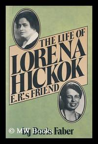 The Life of Lorena Hickok : E. R. 's Friend / by Doris Faber