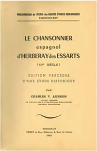 LE CHANSONNIER ESPAGNOL D'HERBERAY DES ESSARTS (XVE SIECLE). EDITION PRECEDEE D'UNE ETUDE HISTORIQUE[INTONSO]