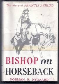 Bishop on Horseback. The Story of Francis Asbury