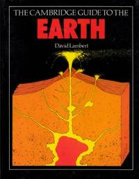 The Cambridge Guide to the Earth by  David Lambert - Paperback - 1988 - from Bookbarn International (SKU: 513425)