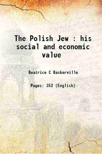 The Polish Jew : his social and economic value 1906 [Hardcover]