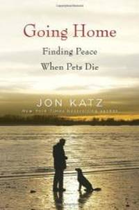 Going Home: Finding Peace When Pets Die by Jon Katz - 2011-03-05 - from Books Express and Biblio.com
