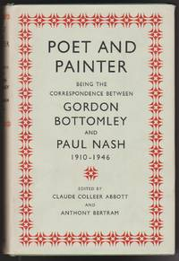 Poet and Painter: Being the Correspondence Between Gordon Bottomley and Paul Nash, 1910-1946