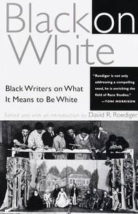 Black on White : Black Writers on What It Means to Be White