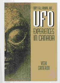 Don't Tell Anyone, but ... UFO Experiences in Canada