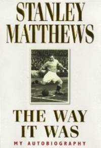 The Way It Was by  Stanley Matthews - First edition-3rd printing - from Alpha 2 Omega Books and Biblio.co.uk