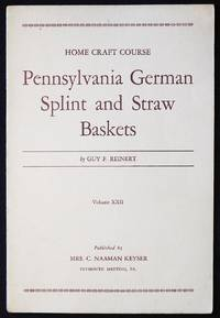 image of Pennsylvania German Splint and Straw Baskets by Guy F. Reinert; Photographs by the Author [Home Craft Course Series, vol. 22]