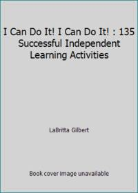 I Can Do It! I Can Do It! : 135 Successful Independent Learning Activities