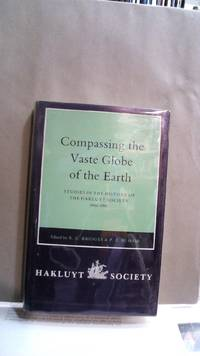 COMPASSING THE VASTE GLOBE OF THE EARTH, Studies in the History of the Hakluyt Society, 1846-1996