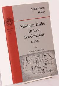 Mexican Exiles in the Borderlands, 1910-13 by  Peter V. N Henderson  - Paperback  - First edition  - 1979  - from Bolerium Books Inc., ABAA/ILAB (SKU: 9563)