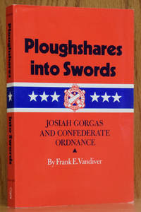 Ploughshares into Swords: Josiah Gorgas and Confederate Ordnance