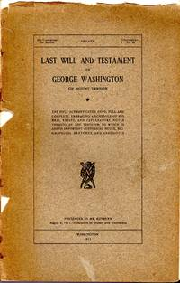LAST WILL AND TESTAMENT OF GEORGE WASHINGTON, OF MOUNT VERNON : THE ONLY AUTHENTICATED COPY, FULL...