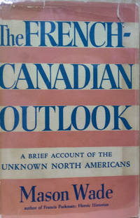 The French-Canadian Outlook:  A Brief Account of the Unknown North  Americans