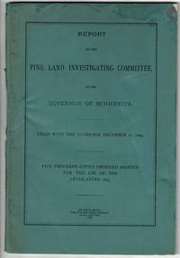 Report of the Pine Land Investigating Committee to the Governor of Minnesota...five thousand copies ordered printed for the use of the legislature
