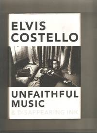 Unfaithful Music & Disappearing Ink by  Elvis Costello - 1st Edition 1st Printing - 2015 - from Lost Pages & Forgotten Words (SKU: 004829)