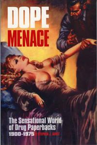 DOPE MENACE: THE SENSATIONAL WORLD OF DRUG PAPERBACKS 1900-1975
