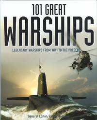 image of 101 GREAT WARSHIPS: LEGENDARY WARSHIPS FROM WWI TO THE PRESENT.